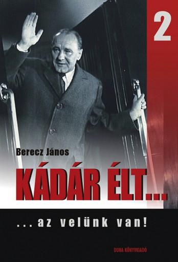 Kádár élt... 2. - Ekönyv - Berecz János
