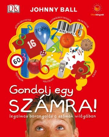 GONDOLJ EGY SZÁMRA! - IZGALMAS BARANGOLÁS A SZÁMOK VILÁGÁBAN - Ekönyv - BALL, JHONNY
