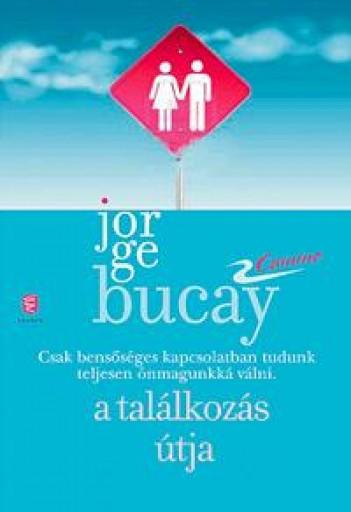 A TALÁLKOZÁS ÚTJA - A PÁRKAPCSOLAT TANKÖNYVE - Ekönyv - BUCAY, JORGE