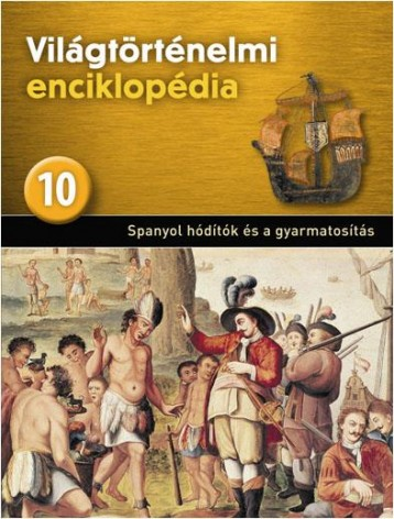 SPANYOL HÓDÍTÓK ÉS A GYARMATOSÍTÁS - VILÁGTÖRTÉNELMI ENCIKLOPÉDIA 10. - Ebook - KOSSUTH KIADÓ ZRT.