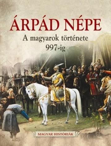 ÁRPÁD NÉPE - A MAGYAROK TÖRTÉNETE 997-IG - Ebook - GULLIVER LAP- ÉS KÖNYVKIADÓ KERESKEDELMI