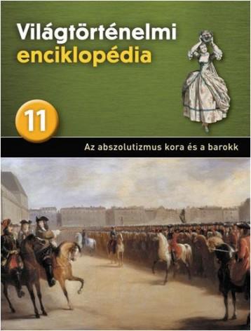 AZ ABSZOLUTIZMUS KORA ÉS A BAROKK - VILÁGTÖRTÉNELMI ENCIKLOPÉDIA 11. - Ekönyv - KOSSUTH KIADÓ ZRT.