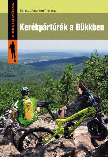 """KERÉKPÁRTÚRÁK A BÜKKBEN - Ekönyv - BENECZ """"PARAFEREE"""" FERENC"""