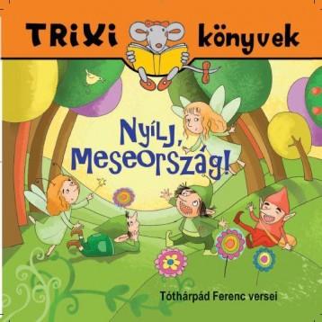 TRIXI KÖNYVEK - NYÍLJ, MESEORSZÁG! - Ekönyv - SZILÁGYI LAJOS E.V.