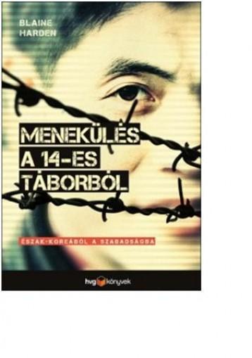 MENEKÜLÉS A 14-ES TÁBORBÓL - ÉSZAK-KOREÁBÓL A SZABADSÁGBA - Ekönyv - HARDEN, BLAINE