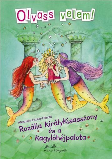 ROZÁLIA KIRÁLYKISASSZONY ÉS A KAGYLÓHÉJPALOTA - OLVASS VELEM! - Ekönyv - FISCHER-HUNOLD, ALEXANDRA
