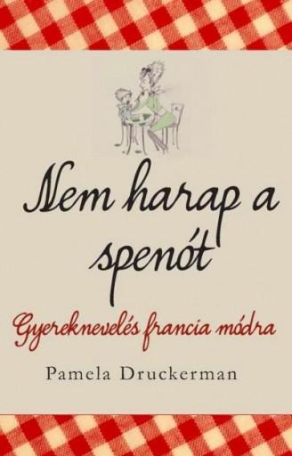 NEM HARAP A SPENÓT - GYEREKNEVELÉS FRANCIA MÓDRA - Ekönyv - DRUCKERMAN, PAMELA