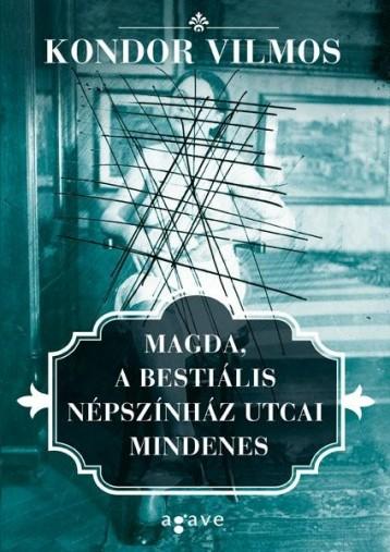 MAGDA, A BESTIÁLIS NÉPSZÍNHÁZ UTCAI MINDENES - Ekönyv - KONDOR VILMOS