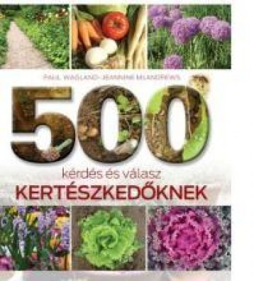 500 KÉRDÉS ÉS VÁLASZ KERTÉSZKEDŐKNEK - Ebook - WAGLAND, PAUL-MCAHDREWS, JEANNINE