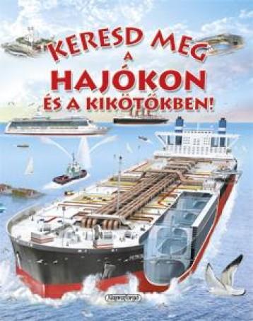 Keresd meg a hajókon és a kikötőkben! - Keresd meg! - Ebook - NAPRAFORGÓ KÖNYVKIADÓ