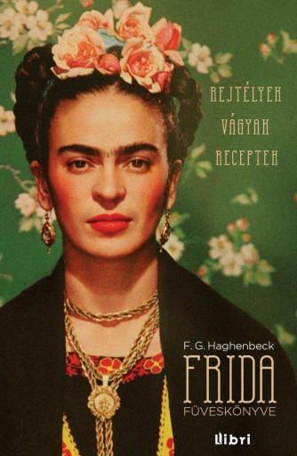 FRIDA FÜVESKÖNYVE - REJTÉLYEK, VÁGYAK, RECEPTEK - Ebook - HAGHENBECK, F.G.
