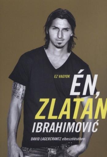 EZ VAGYOK ÉN, ZLATAN IBRAHIMOVIĆ - Ekönyv - IBRAHIMOVIC, ZLATAN-LAGERCRANTZ, DAVID