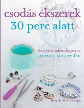CSODÁS ÉKSZEREK 30 PERC ALATT - Ekönyv - MCCULLOUGH, BEVERLY