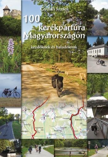 100 KERÉKPÁRTÚRA MAGYARORSZÁGON - Ekönyv - GYULAFI JÓZSEF