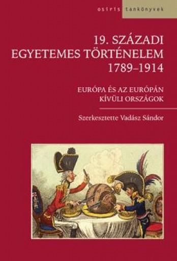 19. SZÁZADI EGYETEMES TÖRTÉNELEM -1789-1914 EURÓPA ÉS AZ EURÓPÁN KÍVÜLI ORSZÁGOK - Ekönyv - OSIRIS KIADÓ ÉS SZOLGÁLTATÓ KFT.