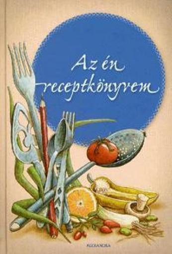 AZ ÉN RECEPTKÖNYVEM - Ekönyv - ALEXANDRA KIADÓ