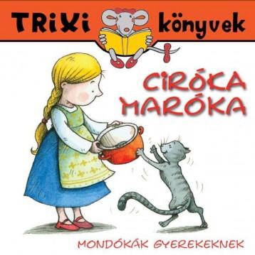 TRIXI KÖNYVEK - CIRÓKA-MARÓKA - MONDÓKÁK GYEREKEKNEK - Ekönyv - SZILÁGYI LAJOS E.V.