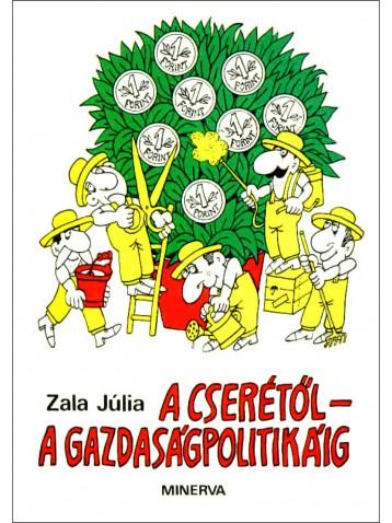 A cserétől a gazdaságpolitikáig - Ekönyv - Zala Júlia