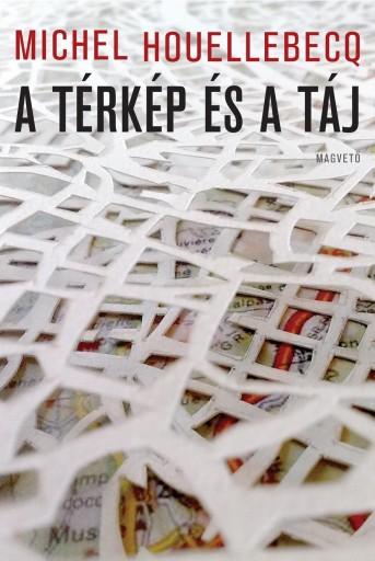 A TÉRKÉP ÉS A TÁJ - Ekönyv - HOUELLEBECQ, MICHEL