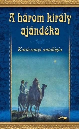 A HÁROM KIRÁLY AJÁNDÉKA - KARÁCSONYI ANTOLÓGIA - Ekönyv - LAZI KIADÓ