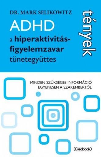 ADHD - A HIPERAKTIVITÁS - FIGYELEMZAVAR TÜNETEGYÜTTES - Ekönyv - SELIKOWITZ, MARK DR.