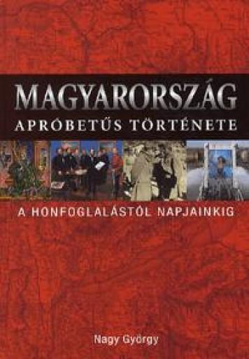 MAGYARORSZÁG APRÓBETŰS TÖRTÉNETE - Ekönyv - NAGY GYÖRGY