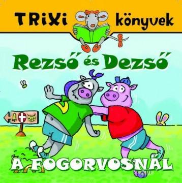 TRIXI KÖNYVEK - REZSŐ ÉS DEZSŐ A FOGORVOSNÁL - Ekönyv - BRÜCKNER JUDIT