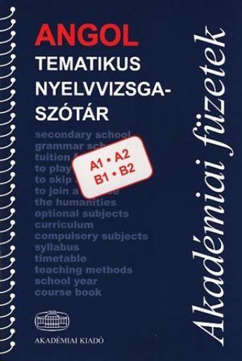 ANGOL TEMATIKUS NYELVVIZSGASZÓTÁR - A1, A2, B1, B2 - - Ekönyv - AKADÉMIAI KIADÓ ZRT.