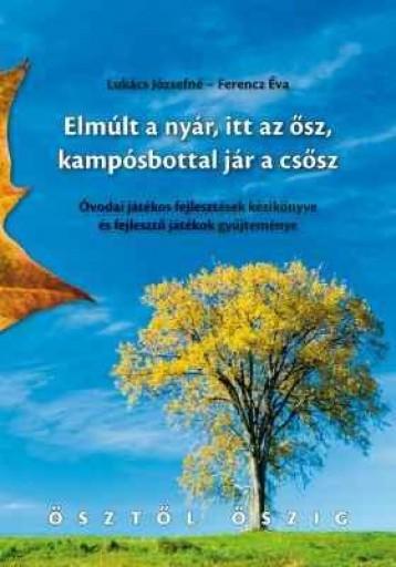 ELMÚLT A NYÁR, ITT AZ ŐSZ, KAMPÓSBOTTAL JÁR A CSŐSZ - Ekönyv - LUKÁCS JÓZSEFNÉ - FERENCZ ÉVA