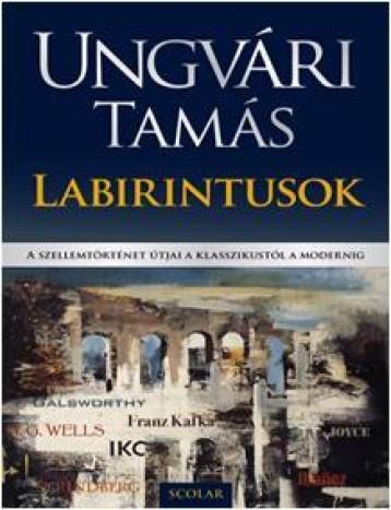 LABIRINTUSOK - A SZELLEMTÖRTÉNET ÚTJAI A KLASSZIKUSTÓL A MODERNIG - Ekönyv - UNGVÁRI TAMÁS