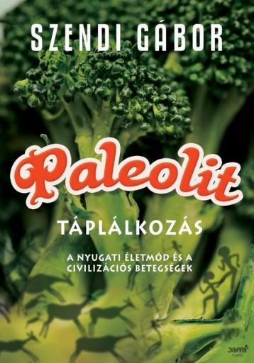 PALEOLIT TÁPLÁLKOZÁS - A NYUGATI ÉLETMÓD ÉS A CIVILIZÁCIÓS BETEGSÉGEK - Ekönyv - SZENDI GÁBOR
