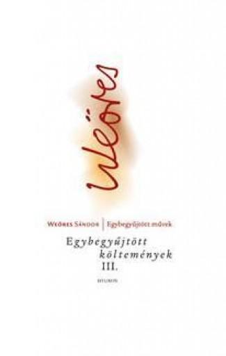 WEÖRES - EGYBEGYŰJTÖTT KÖLTEMÉNYEK III. - Ekönyv - WEÖRES SÁNDOR