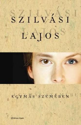 EGYMÁS SZEMÉBEN - Ekönyv - SZILVÁSI LAJOS