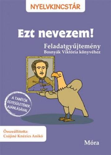 EZT NEVEZEM! - FELADATGYŰJTEMÉNY (NYELVKINCSTÁR) - Ekönyv - CSÁJINÉ KNÉZICS ANIKÓ