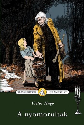 A NYOMORULTAK   - KLASSZIKUSOK ÚJRAMESÉLVE- - Ekönyv - HUGO, VICTOR