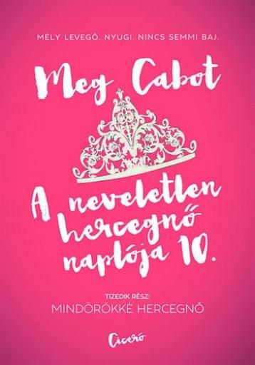 MINDÖRÖKKÉ HERCEGNŐ - A NEVELETLEN HERCEGNŐ NAPLÓJA 10. - Ekönyv - CABOT, MEG