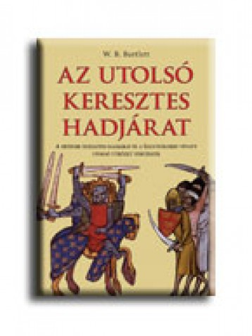 AZ UTOLSÓ KERESZTES HADJÁRAT - Ekönyv - W. B. BARTLETT