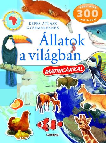 Állatok a világban matricákkal - Képes atlasz gyermekeknek - Ekönyv - NAPRAFORGÓ KÖNYVKIADÓ