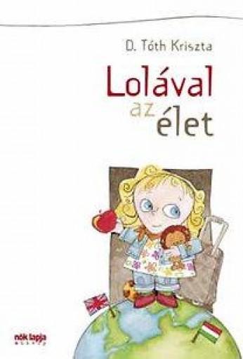 LOLÁVAL AZ ÉLET - Ebook - D.TÓTH KRISZTA