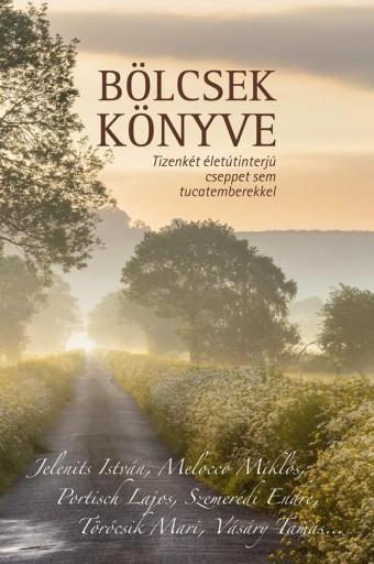 BÖLCSEK KÖNYVE - TIZENKÉT ÉLETINTERJÚ CSEPPET SEM TUCATEMBEREKKEL - Ekönyv - HETI VÁLASZ KÖNYVKIADÓ