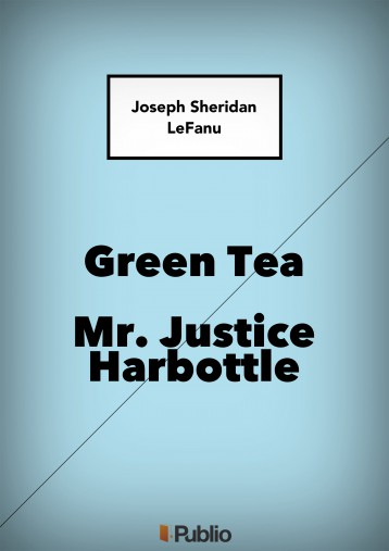 Green Tea; Mr. Justice Harbottle - Ekönyv - Joseph Sheridan LeFanu