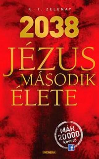 2038 - JÉZUS MÁSODIK ÉLETE - Ekönyv - ZELENAY, K.T.