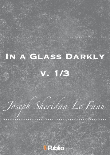 In a Glass Darkly, v. 1/3 - Ekönyv - Joseph Sheridan Le Fanu