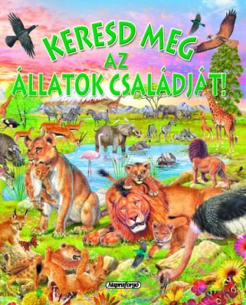 Keresd meg az állatok családját! - Keresd meg! - Ekönyv - NAPRAFORGÓ KÖNYVKIADÓ