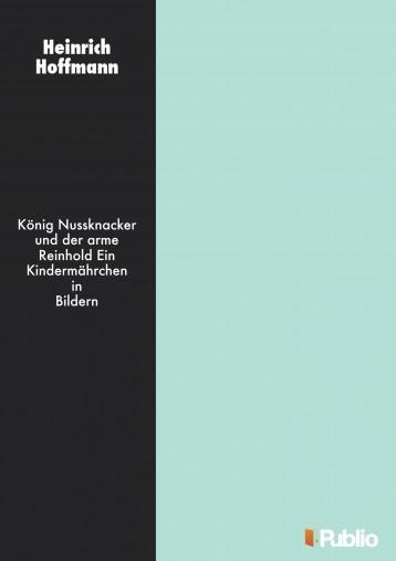 König Nußknacker und der arme Reinhold Ein Kindermährchen in Bildern - Ebook - Heinrich Hoffmann