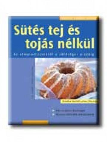 SÜTÉS TEJ ÉS TOJÁS NÉLKÜL - KÖNNYEN, GYORSAN, FINOMAT - - Ekönyv - HOLLÓ ÉS TÁRSA  (IDE NE VÉTELEZZ!)