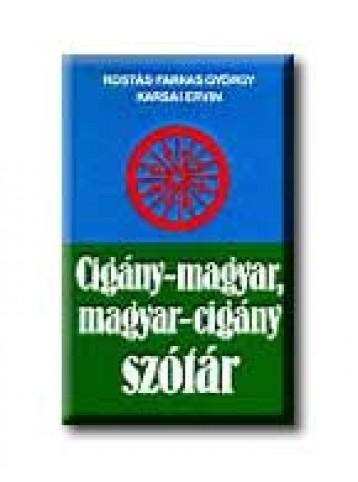 CIGÁNY-MAGYAR, MAGYAR-CIGÁNY SZÓTÁR - Ekönyv - ROSTÁS-FARKAS GYÖRGY-KARSAI ERVIN
