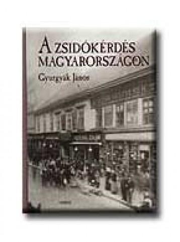 A ZSIDÓKÉRDÉS MAGYARORSZÁGON - Ekönyv - GYURGYÁK JÁNOS