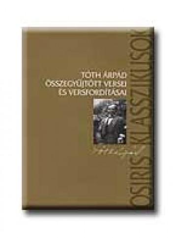 TÓTH ÁRPÁD ÖSSZEGYŰJTÖTT VERSEI ÉS VERSFORDITÁSAI - Ekönyv - OSIRIS KIADÓ ÉS SZOLGÁLTATÓ KFT.