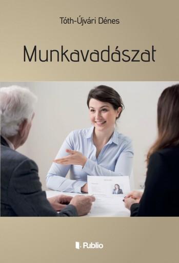 Munkavadászat - Ekönyv - Tóth-Újvári Dénes